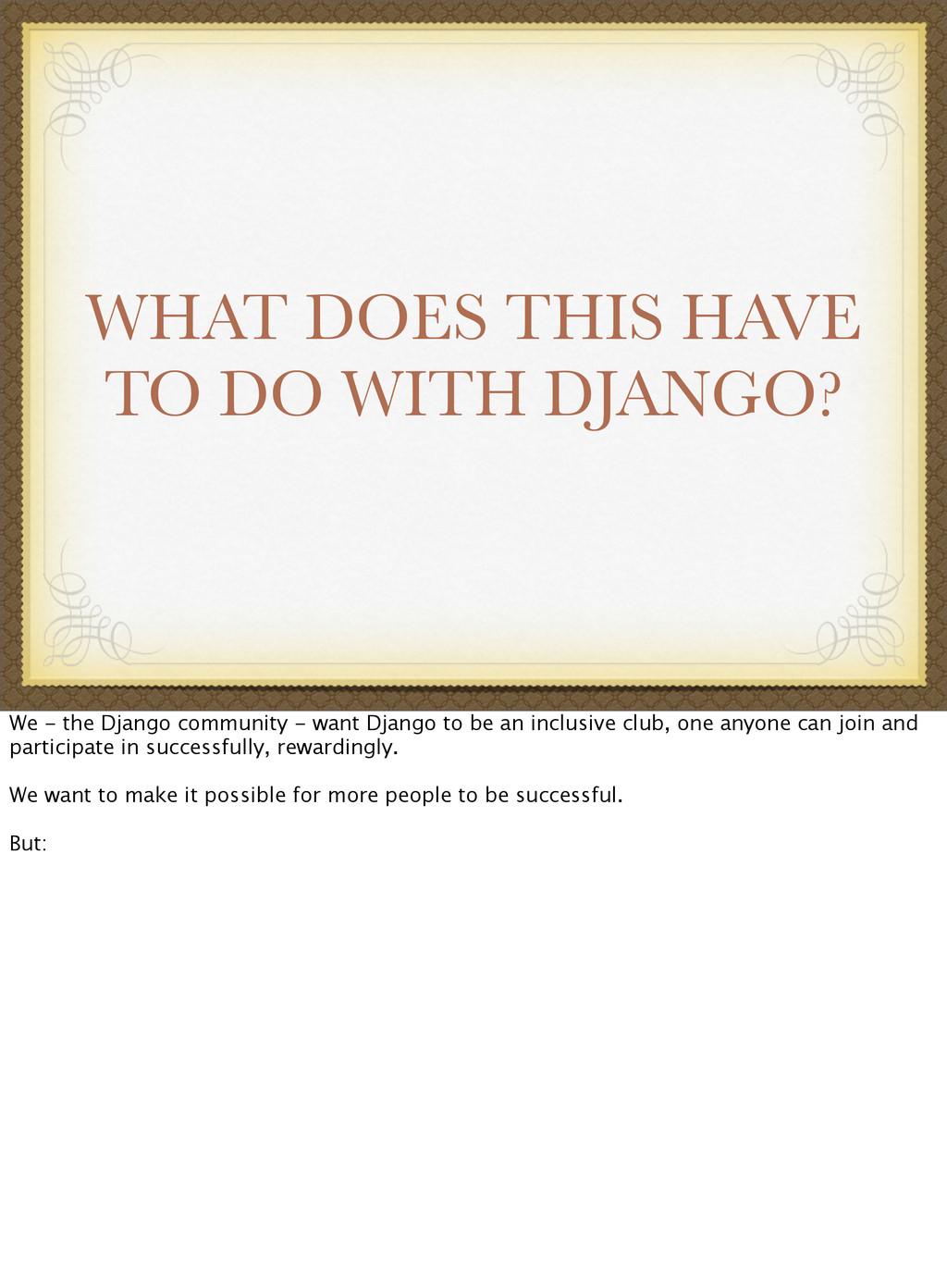 WHAT DOES THIS HAVE TO DO WITH DJANGO? We - the...
