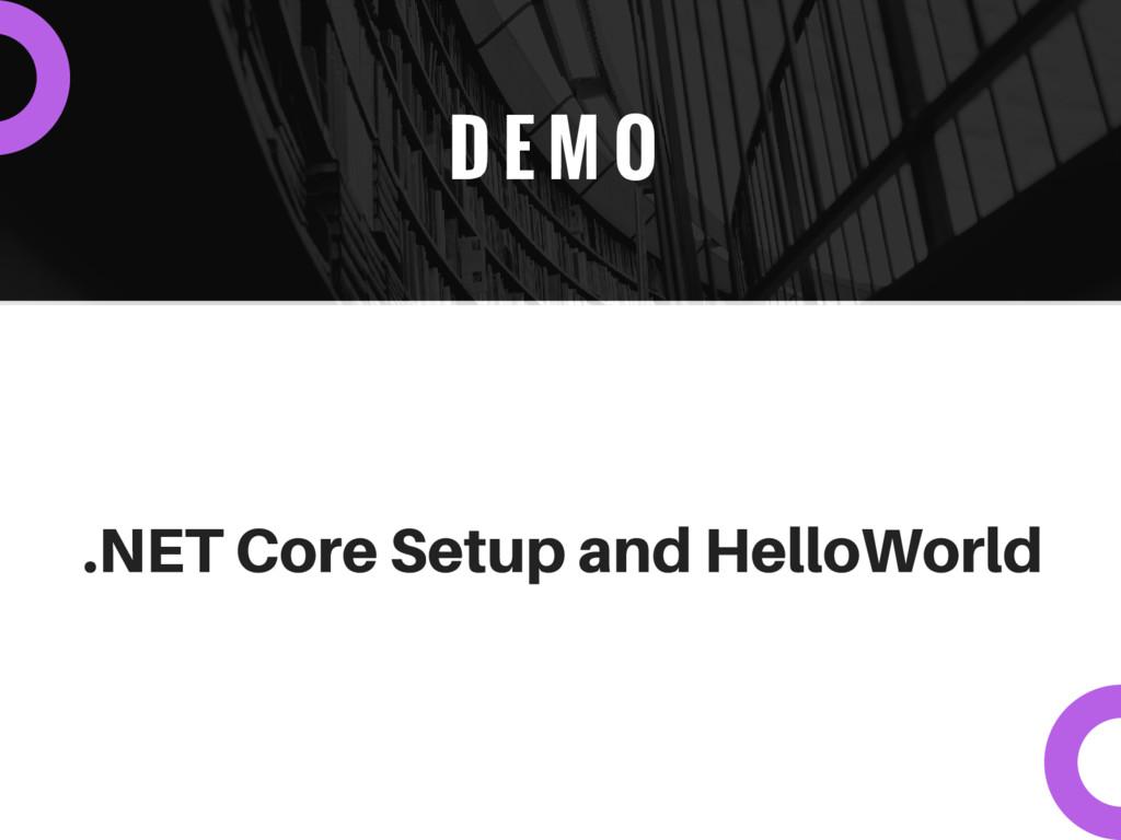 D E M O .NET Core Setup and HelloWorld