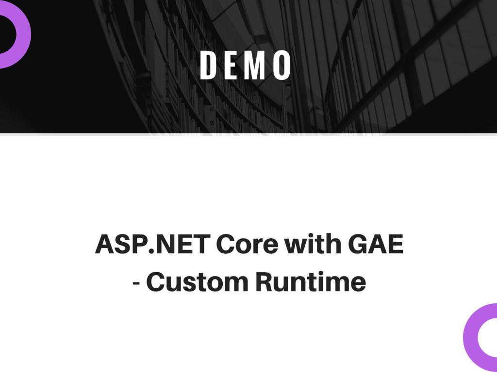 D E M O ASP.NET Core with GAE - Custom Runtime