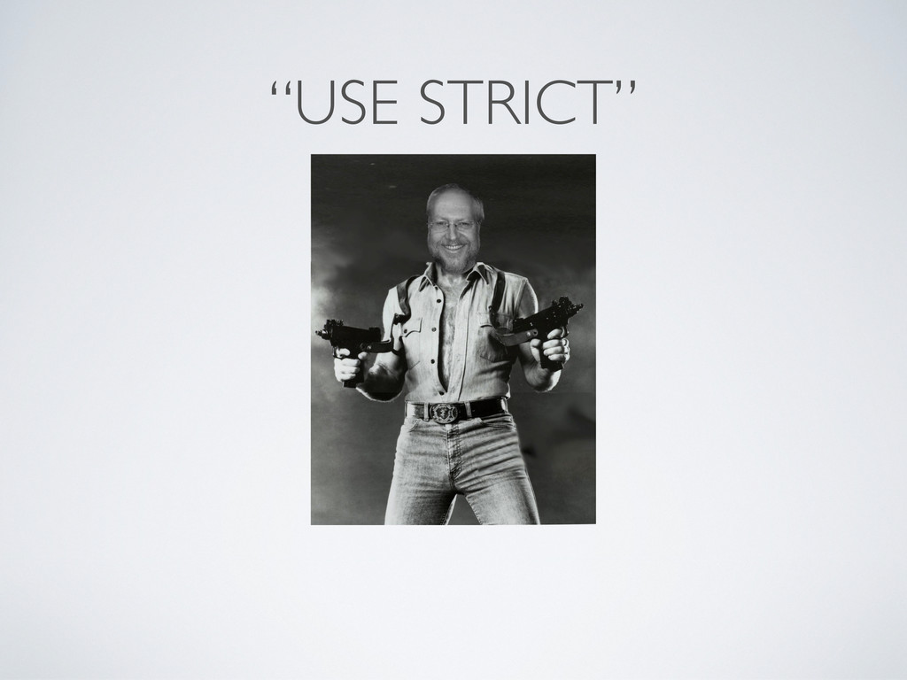 """USE STRICT"""