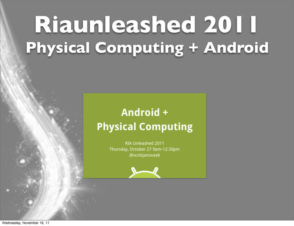 Riaunleashed 2011 Physical Computing + Android ...