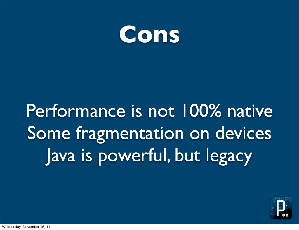 Cons Performance is not 100% native Some fragme...