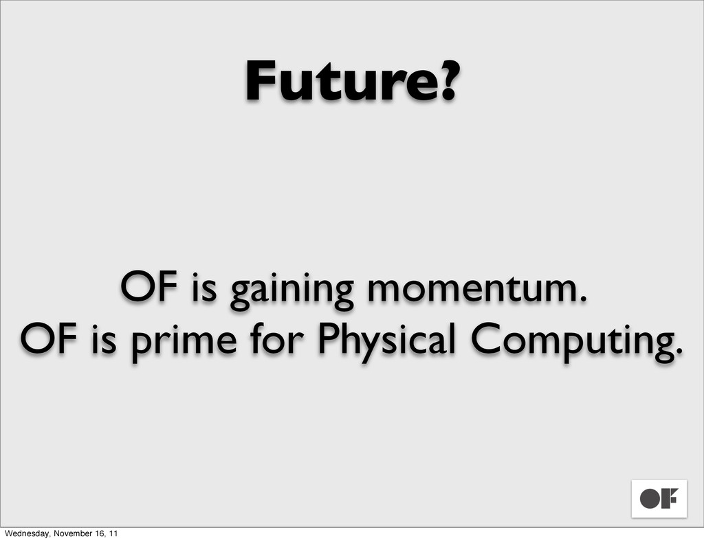 Future? OF is gaining momentum. OF is prime for...