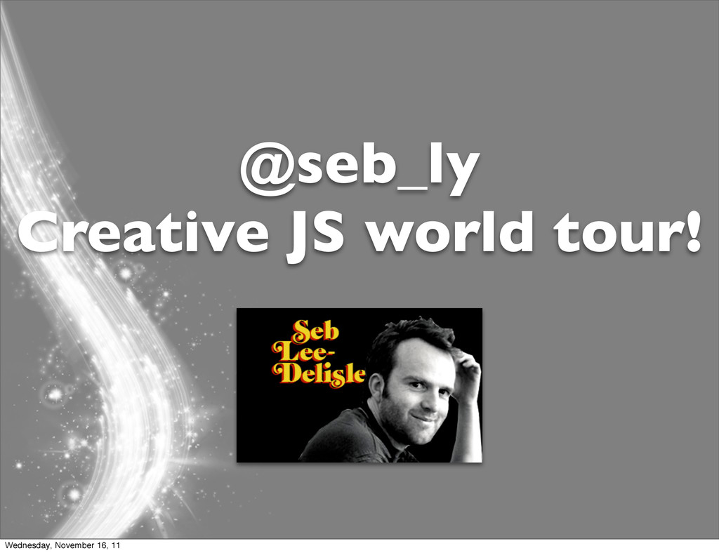 @seb_ly Creative JS world tour! Wednesday, Nove...