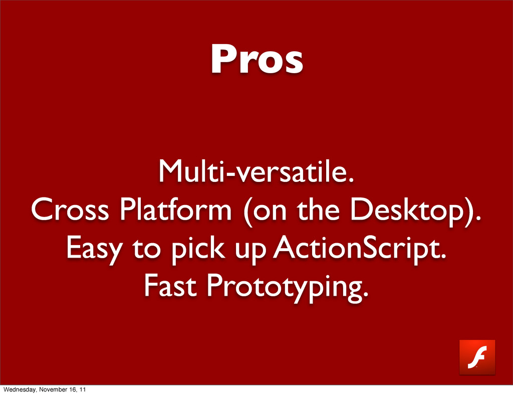 Pros Multi-versatile. Cross Platform (on the De...
