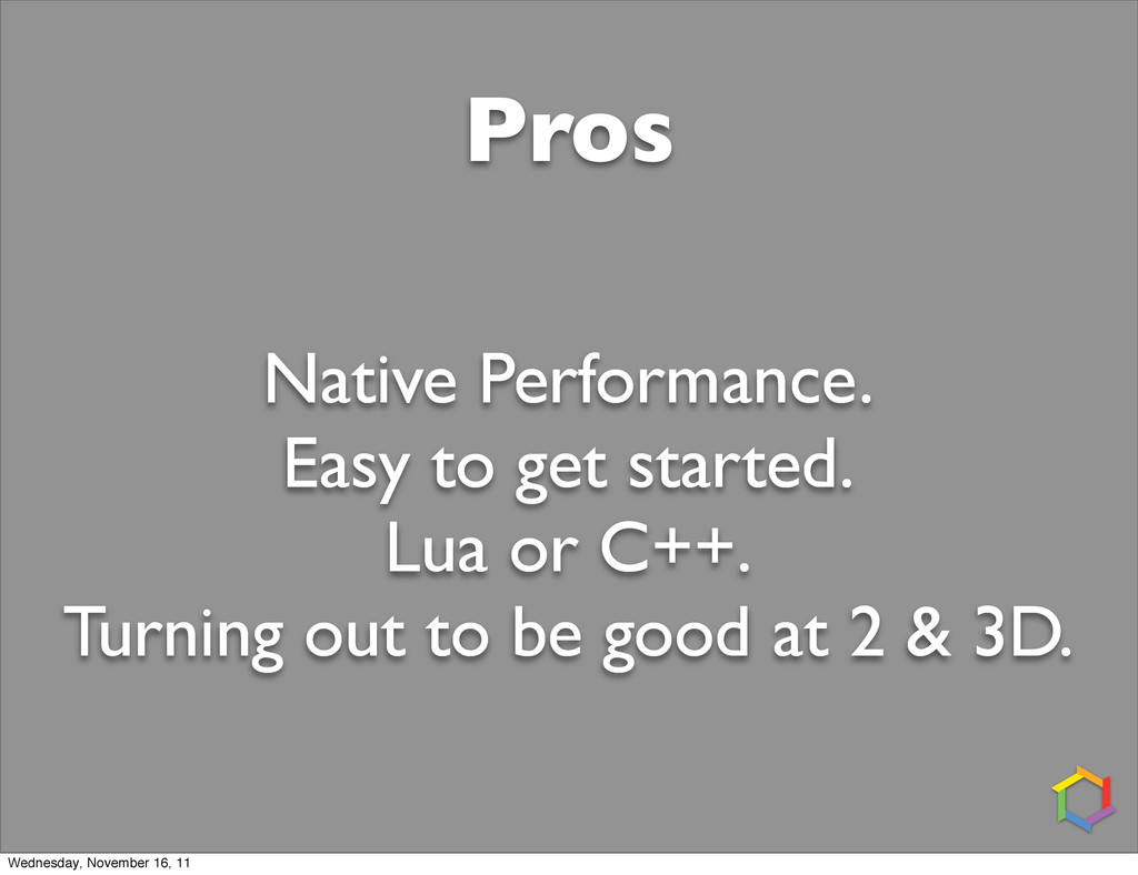 Pros Native Performance. Easy to get started. L...