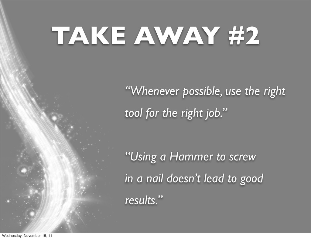 """Whenever possible, use the right tool for the ..."