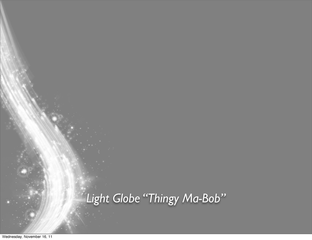 "Light Globe ""Thingy Ma-Bob"" Wednesday, November..."