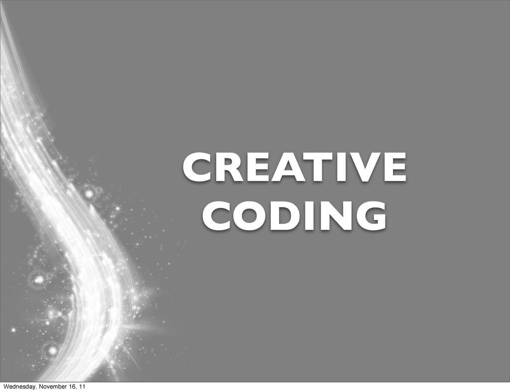 CREATIVE CODING Wednesday, November 16, 11
