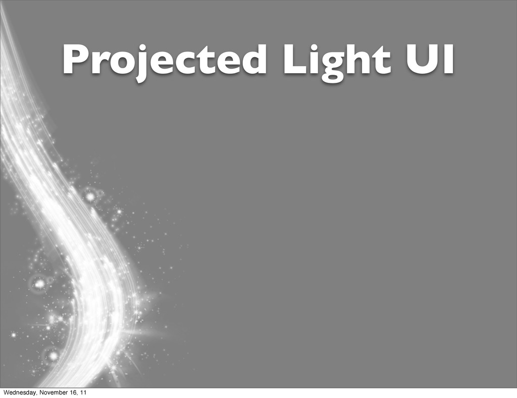 Projected Light UI Wednesday, November 16, 11