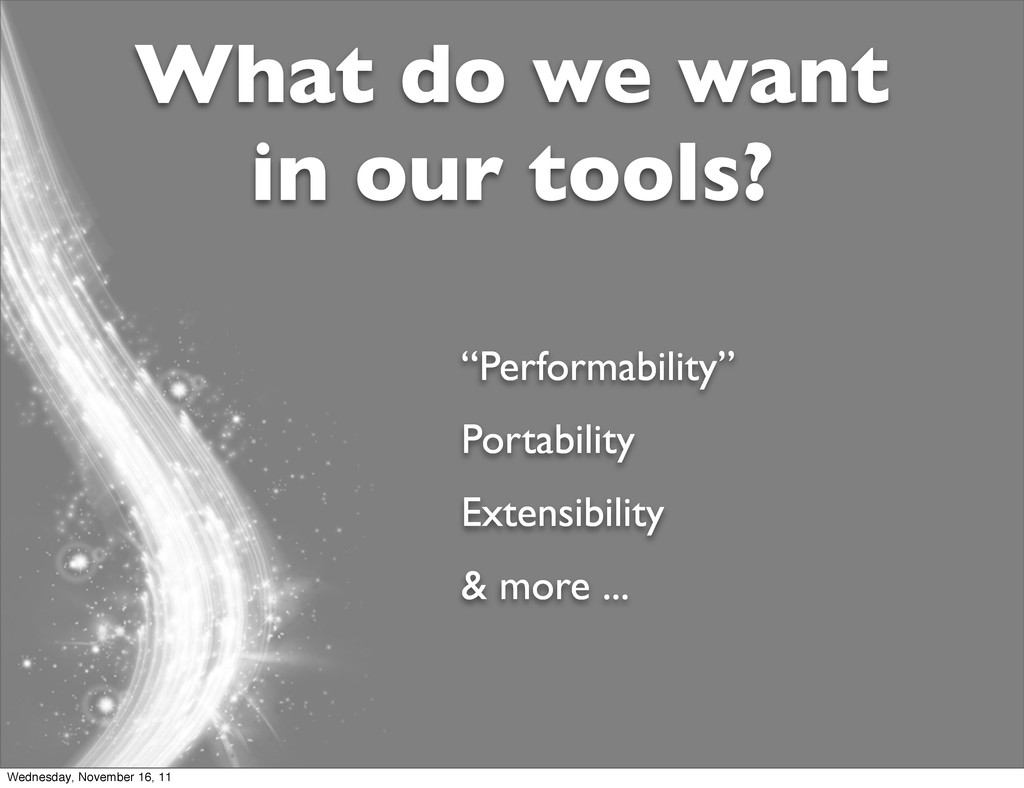 "What do we want in our tools? ""Performability"" ..."
