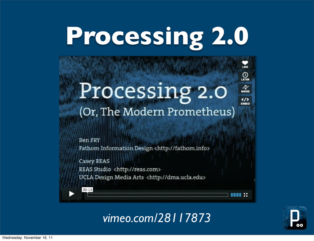 vimeo.com/28117873 Processing 2.0 Wednesday, No...