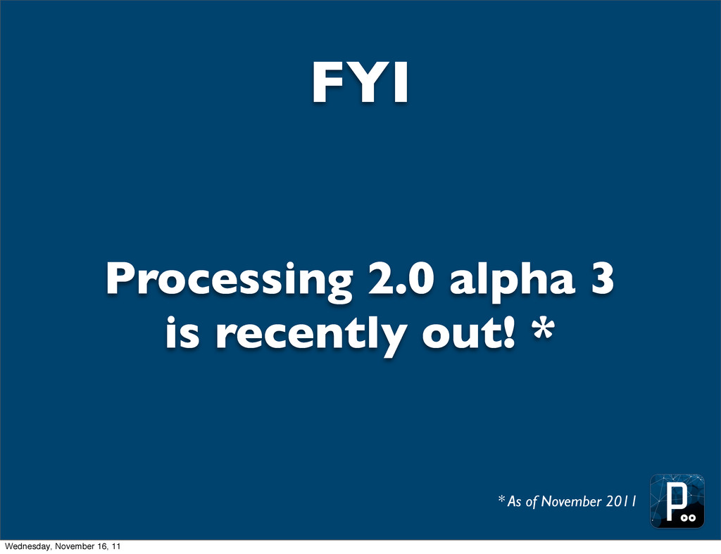 FYI Processing 2.0 alpha 3 is recently out! * *...