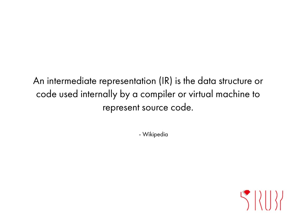 An intermediate representation (IR) is the data...