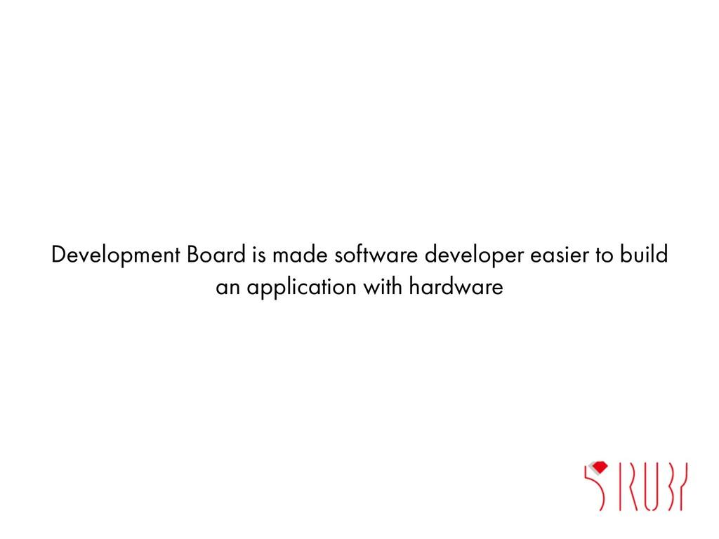 Development Board is made software developer ea...