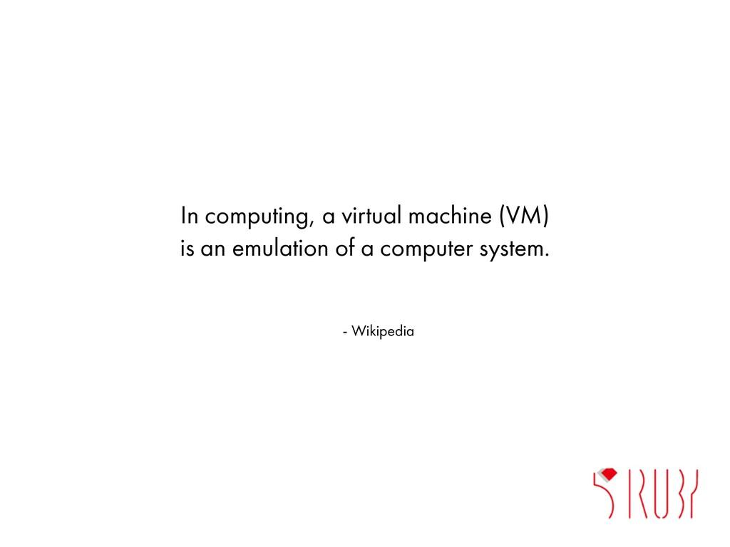 In computing, a virtual machine (VM) is an emul...