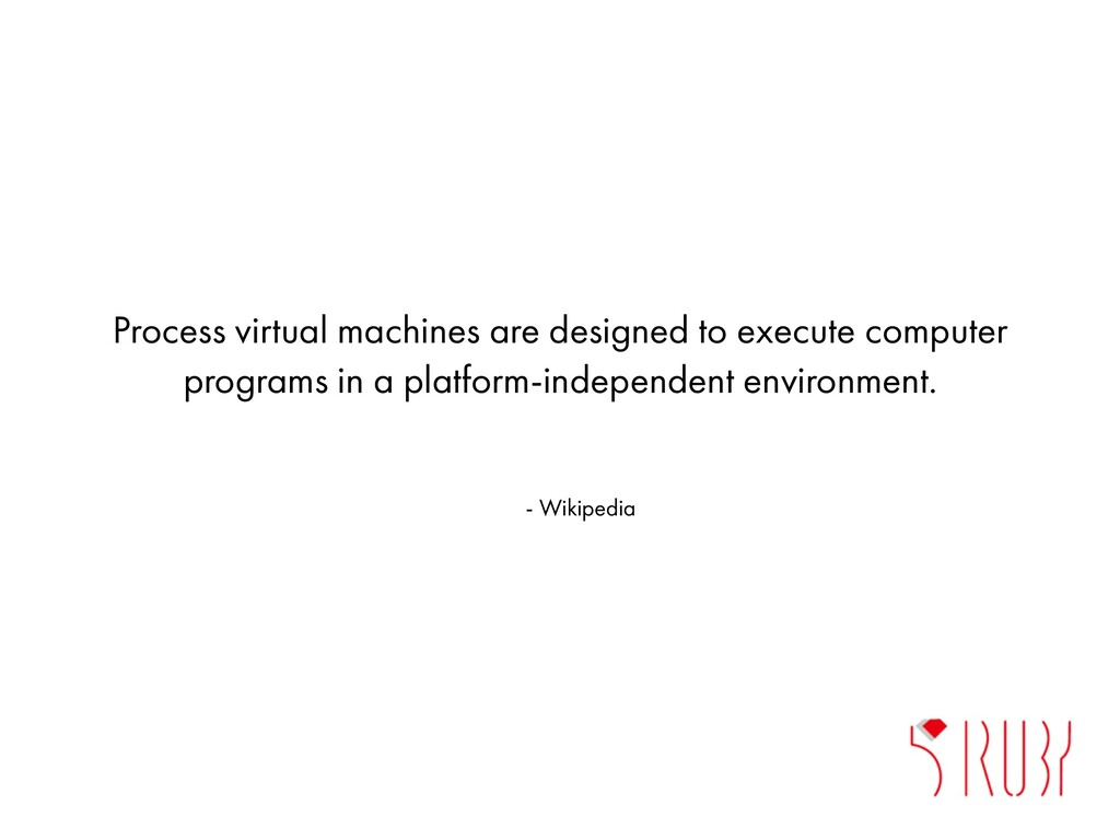 Process virtual machines are designed to execut...