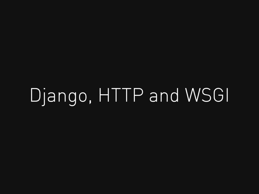Django, HTTP and WSGI