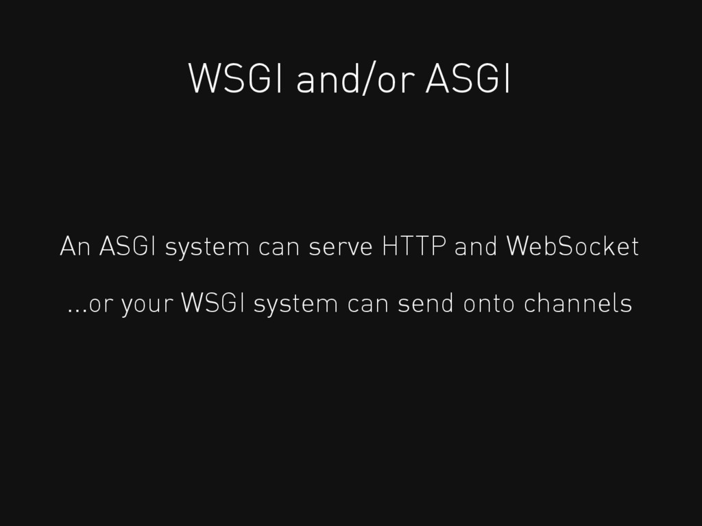 WSGI and/or ASGI An ASGI system can serve HTTP ...