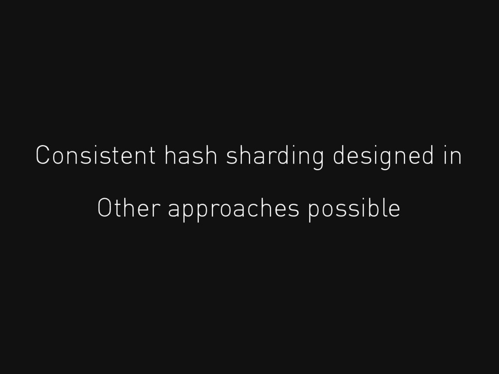 Consistent hash sharding designed in Other appr...