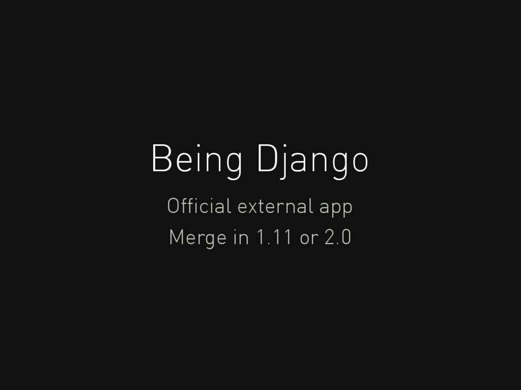 Being Django Official external app Merge in 1.11...