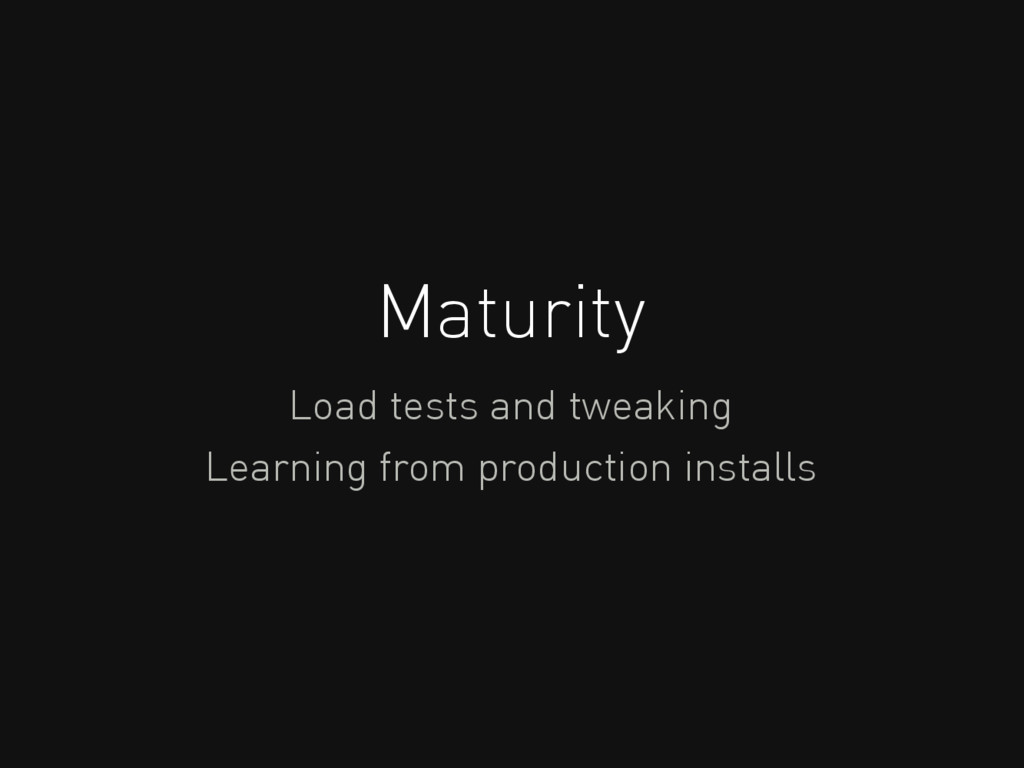 Maturity Load tests and tweaking Learning from ...