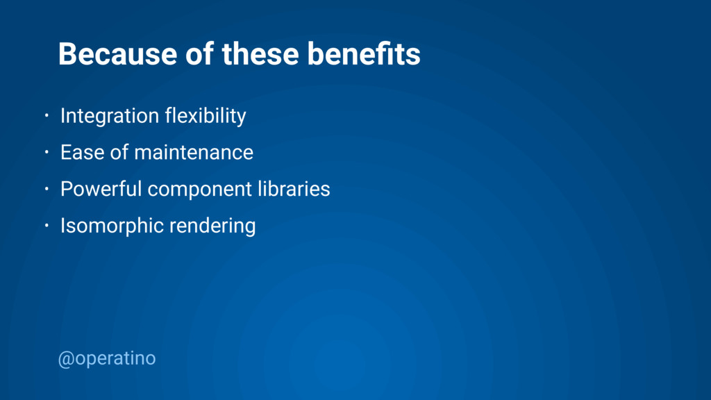 @operatino Because of these benefits • Integrati...
