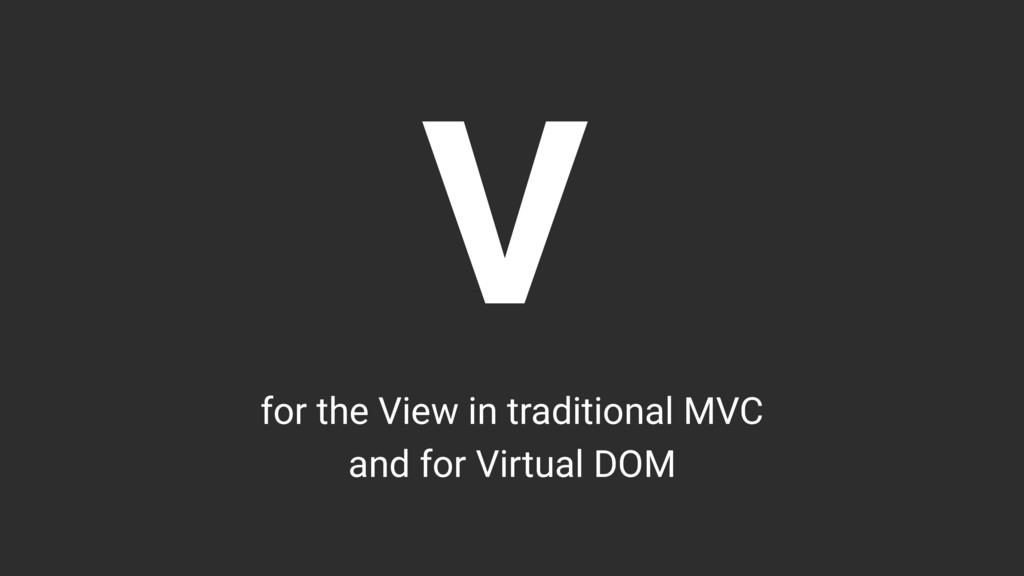 V for the View in traditional MVC and for Virtu...