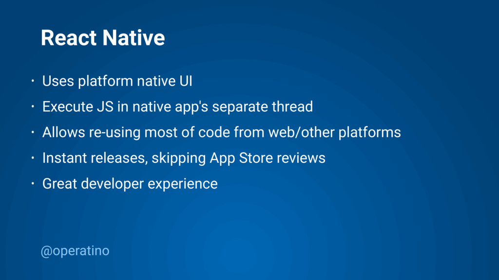 @operatino React Native • Uses platform native ...