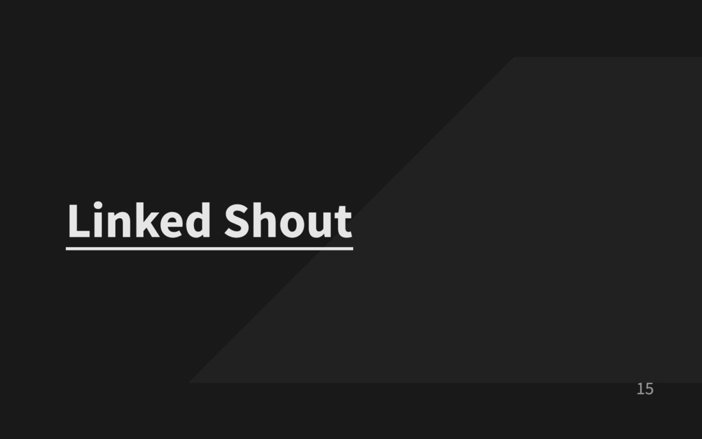 15 Linked Shout