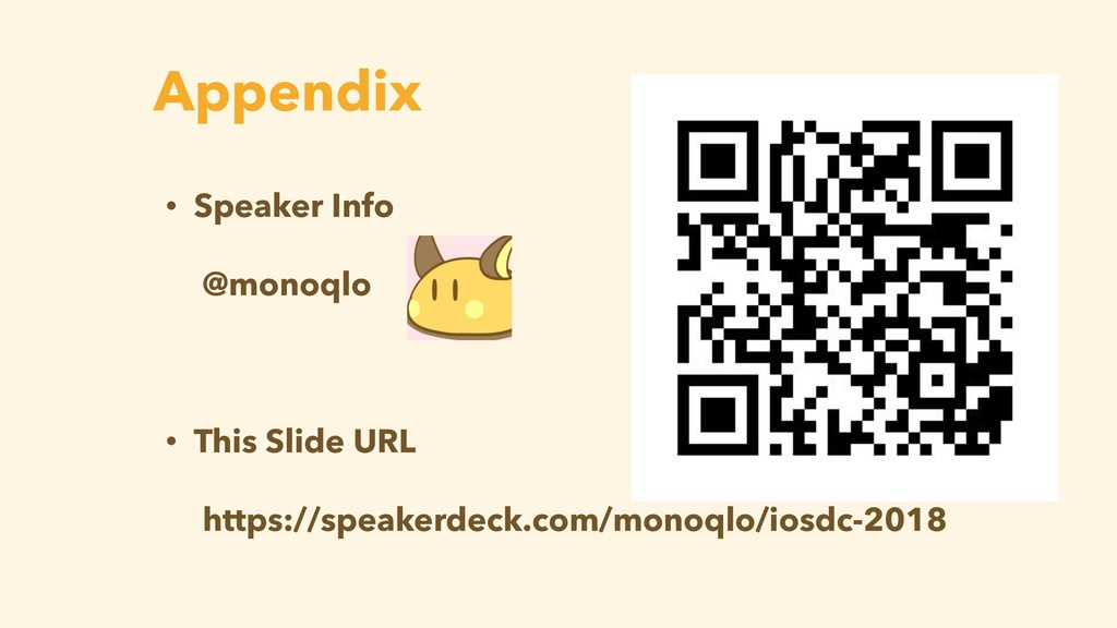 Appendix • Speaker Info @monoqlo • This Slide U...