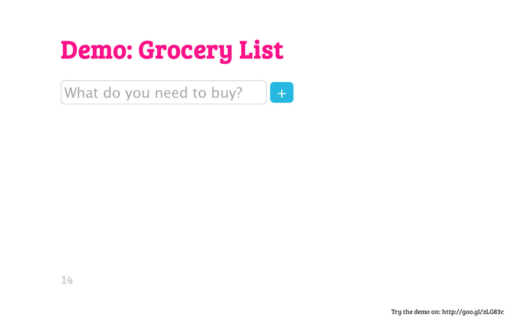 Demo: Grocery List What do you need to buy? + T...