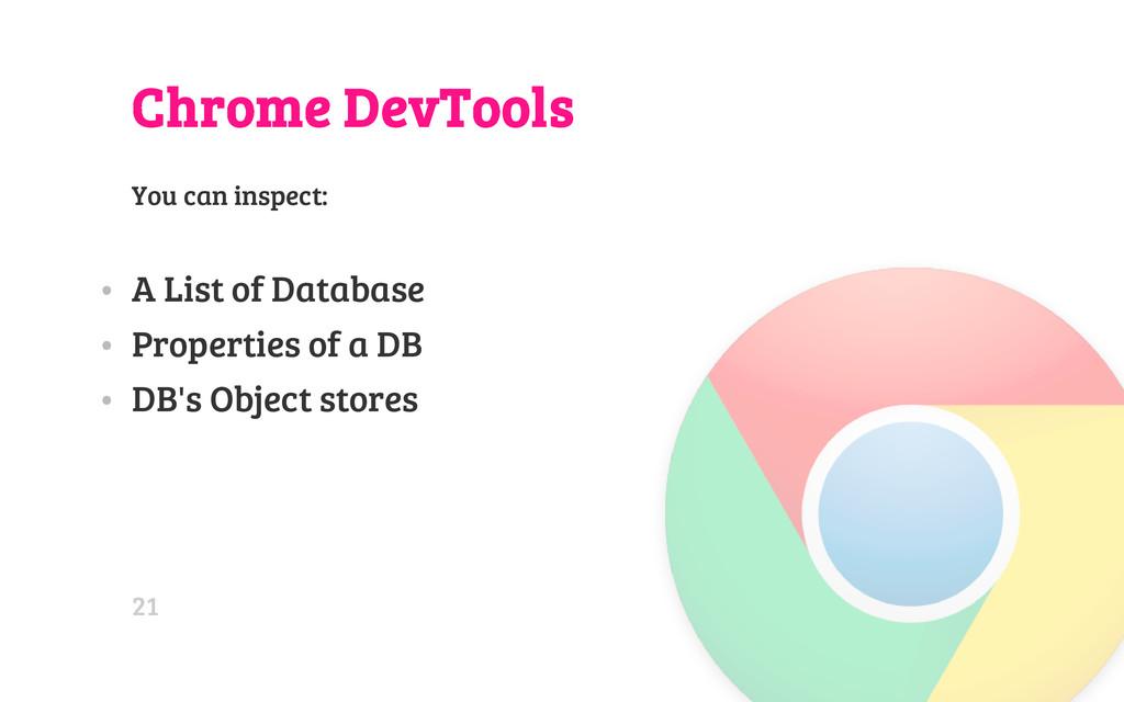 Chrome DevTools You can inspect: • A List of Da...