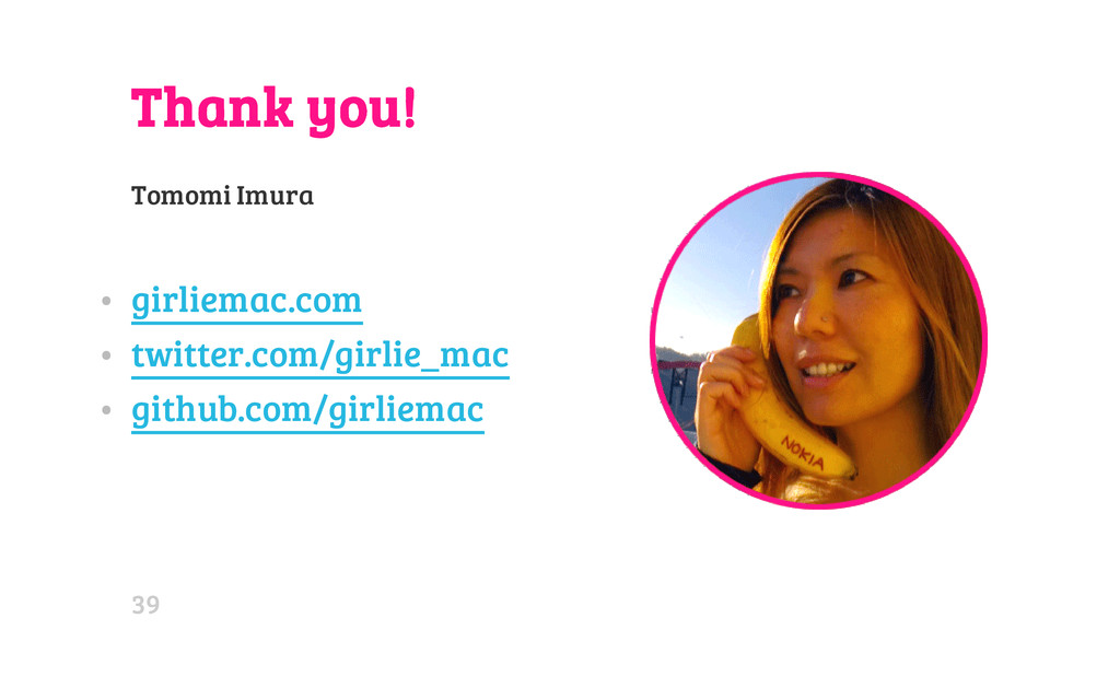 Thank you! Tomomi Imura • girliemac.com • twitt...