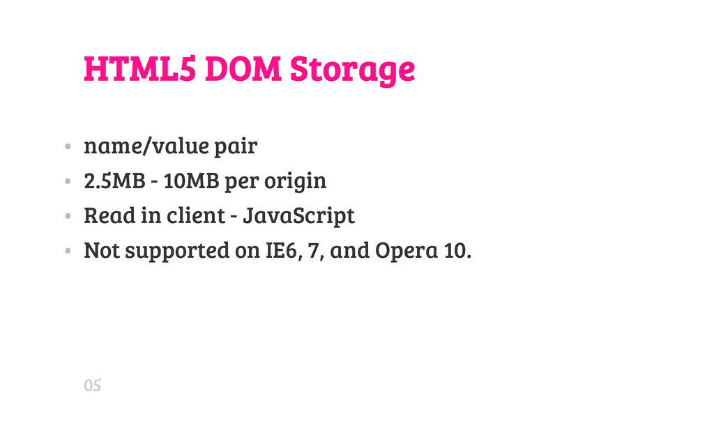HTML5 DOM Storage • name/value pair • 2.5MB - 1...