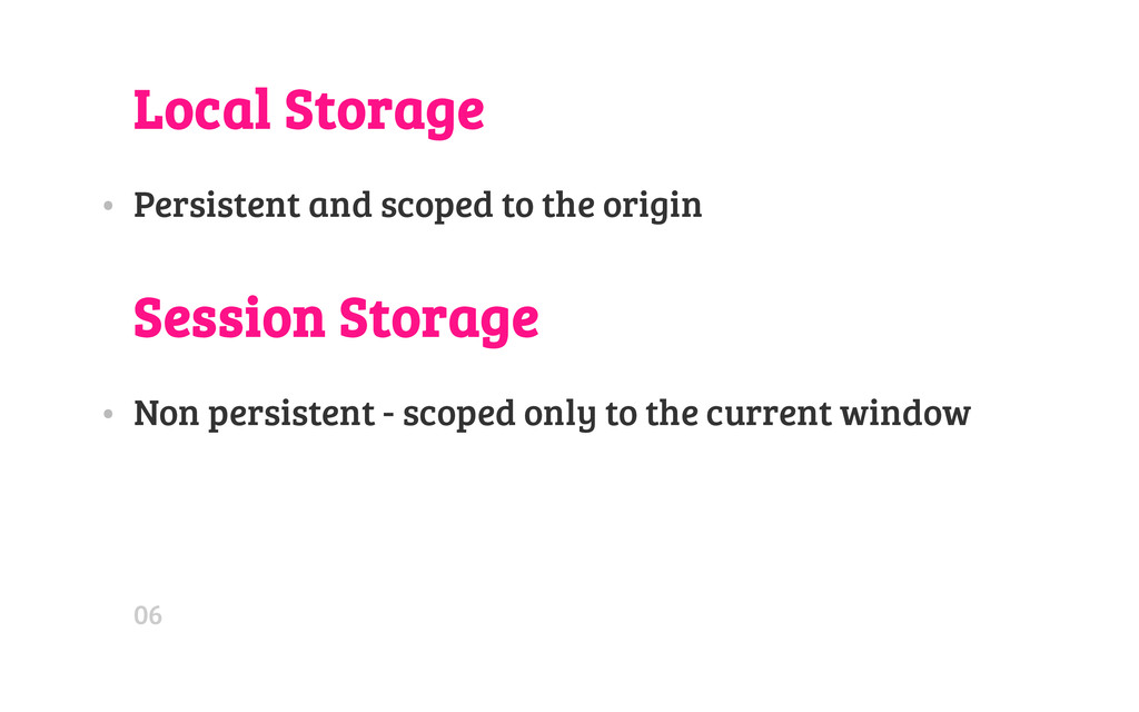 Local Storage • Persistent and scoped to the or...