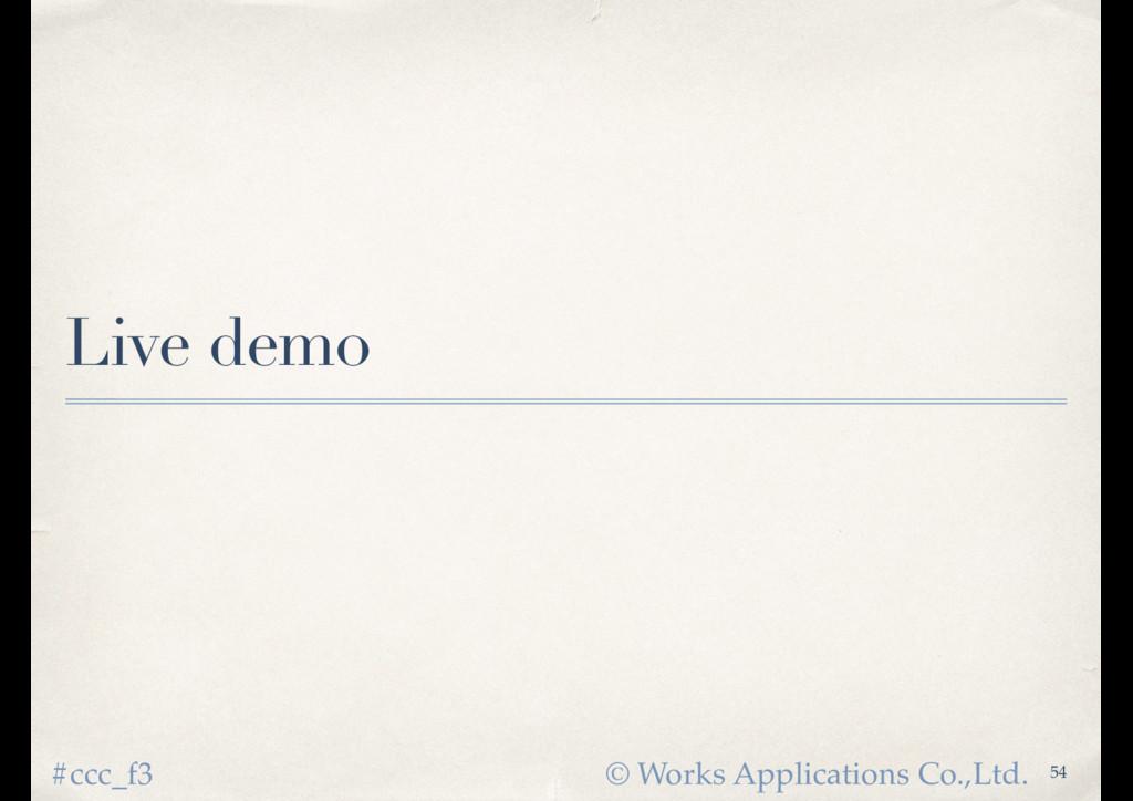 © Works Applications Co.,Ltd. #ccc_f3 Live demo...