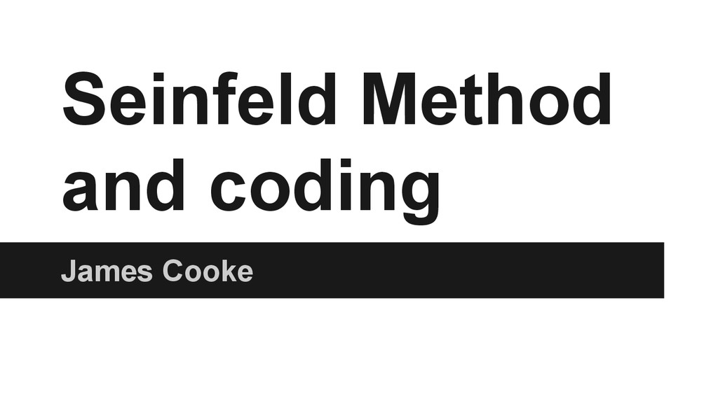 Seinfeld Method and coding James Cooke