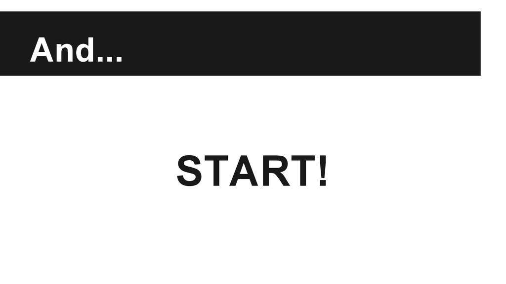 And... START!
