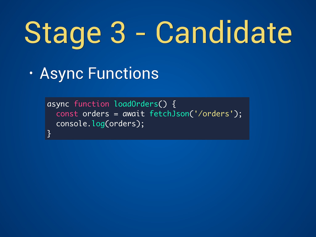 Stage 3 - Candidate • Async Functions async fu...