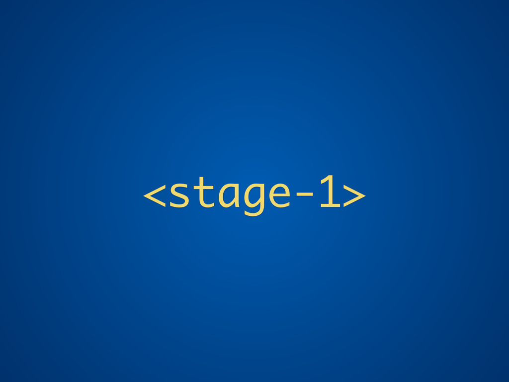 <stage-1>