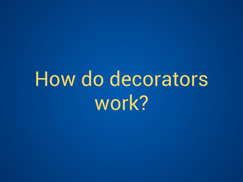 How do decorators work?