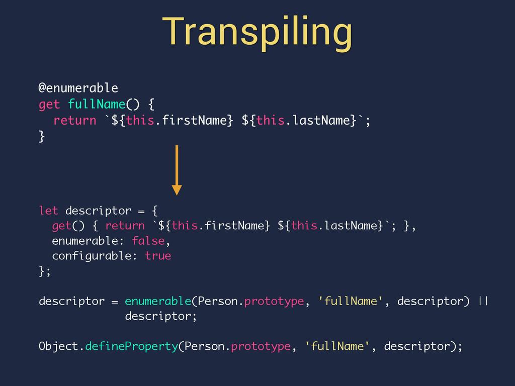 Transpiling @enumerable get fullName() { return...