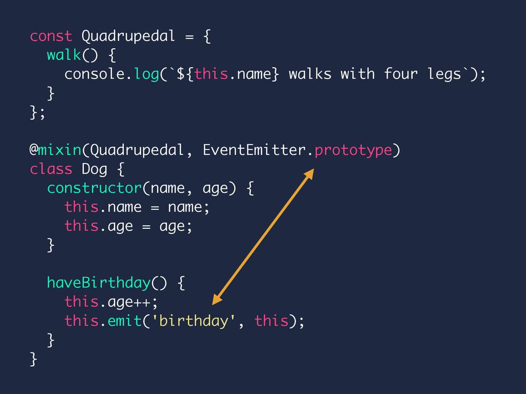 const Quadrupedal = { walk() { console.log(`${t...