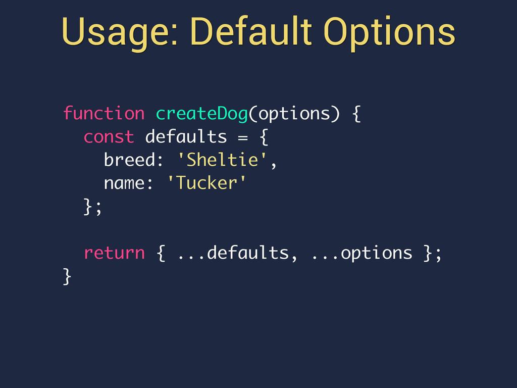 Usage: Default Options function createDog(optio...