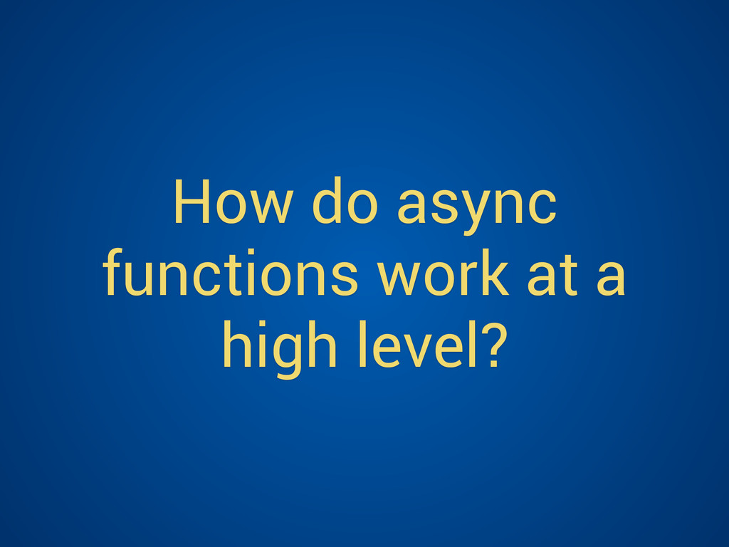 How do async functions work at a high level?