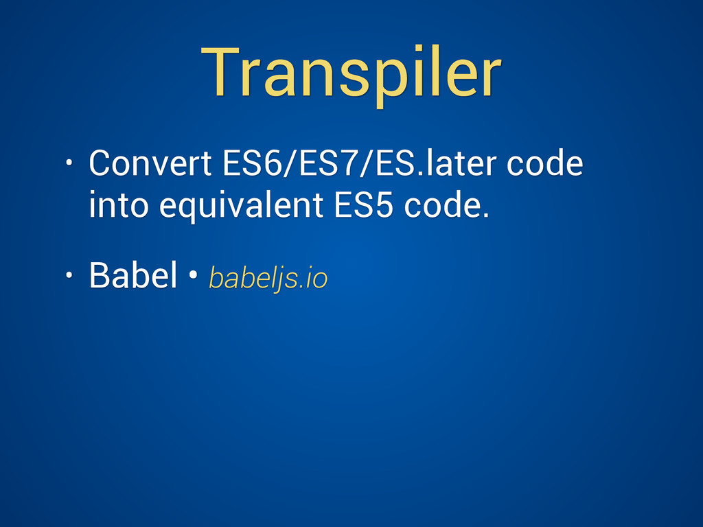 Transpiler • Convert ES6/ES7/ES.later code into...