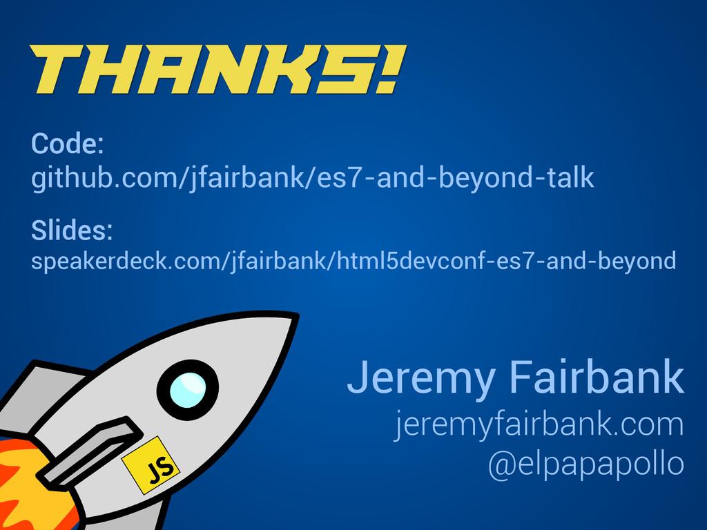 Thanks! Code: github.com/jfairbank/es7-and-beyo...