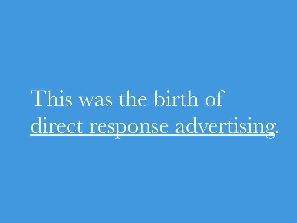 This was the birth of direct response advertis...