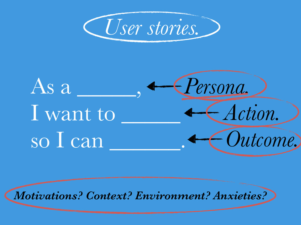 User stories. As a _____, I want to _____ so ...